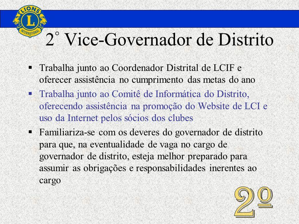 2 ° Vice-Governador de Distrito Trabalha junto ao Coordenador Distrital de LCIF e oferecer assistência no cumprimento das metas do ano Trabalha junto