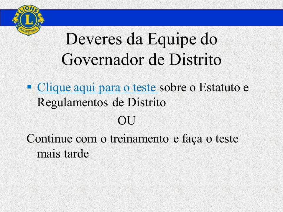 Deveres da Equipe do Governador de Distrito Clique aqui para o teste sobre o Estatuto e Regulamentos de Distrito OU Continue com o treinamento e faça