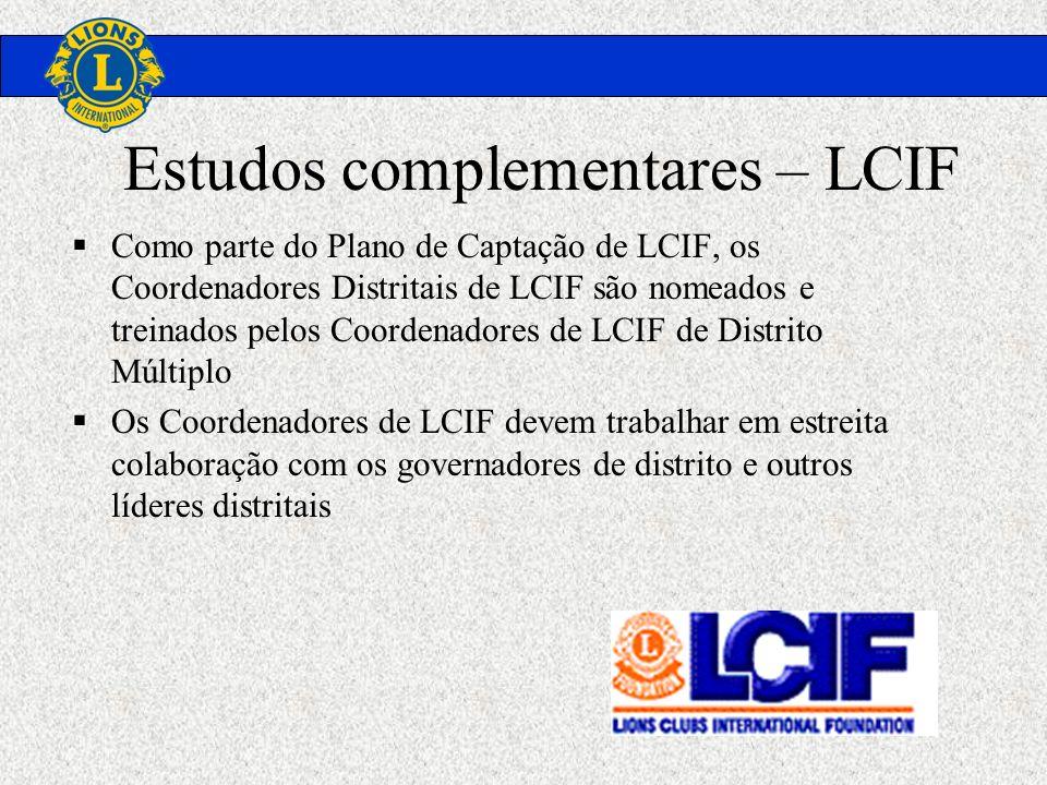 Estudos complementares – LCIF Como parte do Plano de Captação de LCIF, os Coordenadores Distritais de LCIF são nomeados e treinados pelos Coordenadore