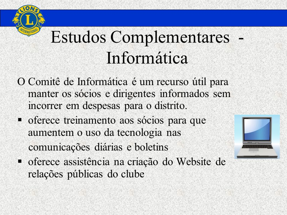 Estudos Complementares - Informática O Comitê de Informática é um recurso útil para manter os sócios e dirigentes informados sem incorrer em despesas