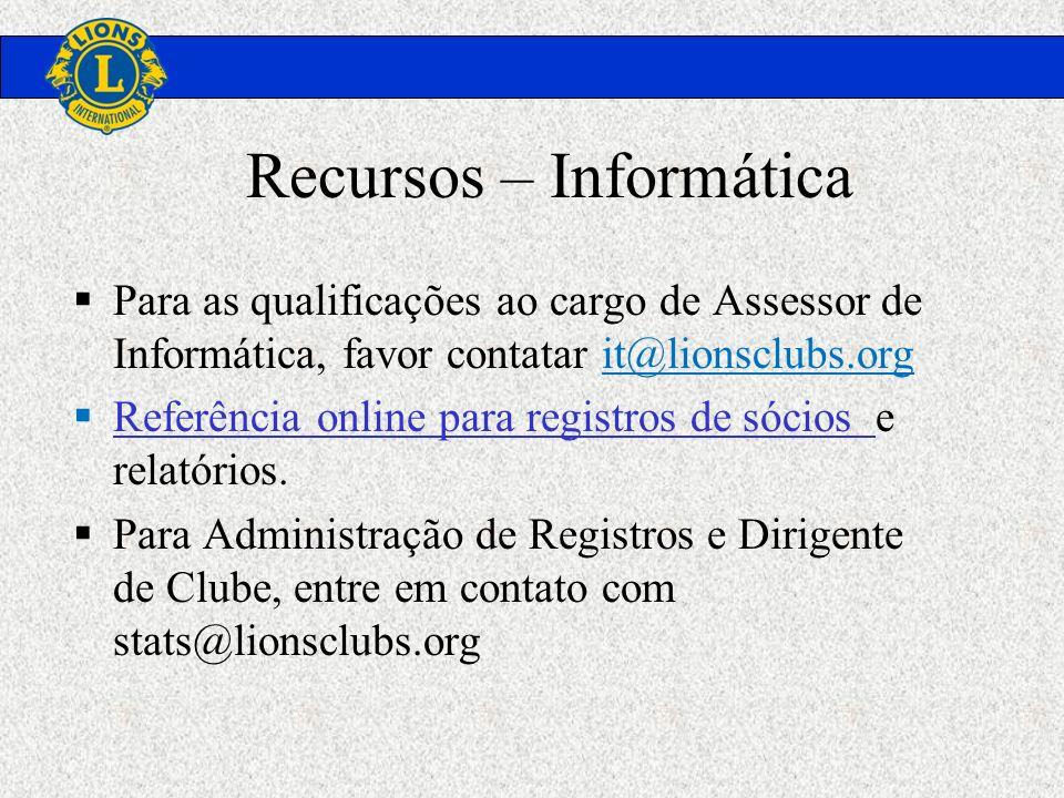 Recursos – Informática Para as qualificações ao cargo de Assessor de Informática, favor contatar it@lionsclubs.org Referência online para registros de