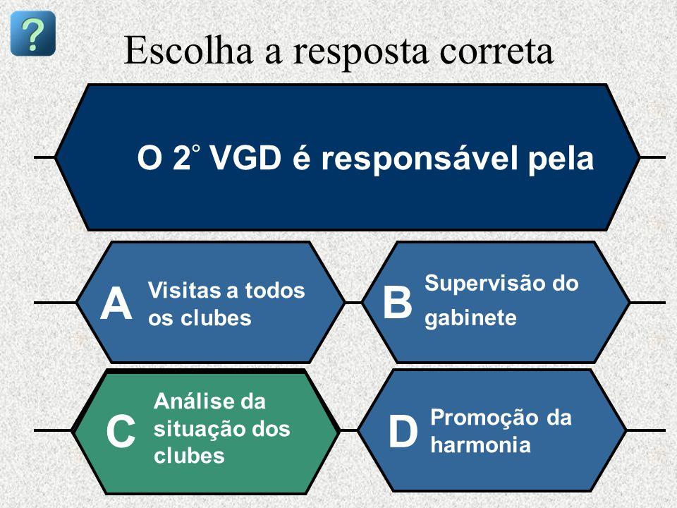 Escolha a resposta correta O 2 ° VGD é responsável pela Visitas a todos os clubes A B Supervisão do gabinete Análise da situação dos clubes Promoção d