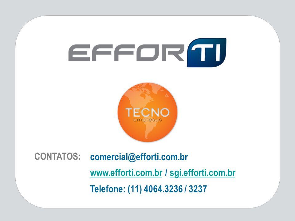 comercial@efforti.com.br www.efforti.com.brwww.efforti.com.br / sgi.efforti.com.brsgi.efforti.com.br Telefone: (11) 4064.3236 / 3237 CONTATOS:
