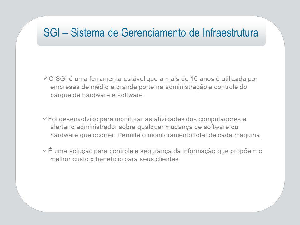 O SGI é uma ferramenta estável que a mais de 10 anos é utilizada por empresas de médio e grande porte na administração e controle do parque de hardwar