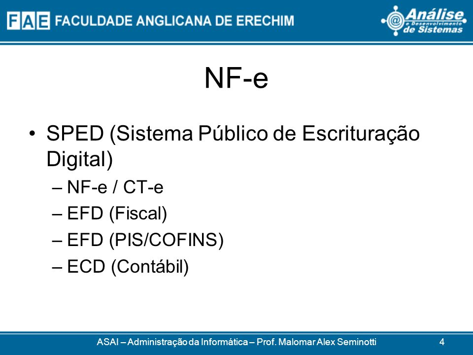 NF-e SPED (Sistema Público de Escrituração Digital) –NF-e / CT-e –EFD (Fiscal) –EFD (PIS/COFINS) –ECD (Contábil) ASAI – Administração da Informática – Prof.