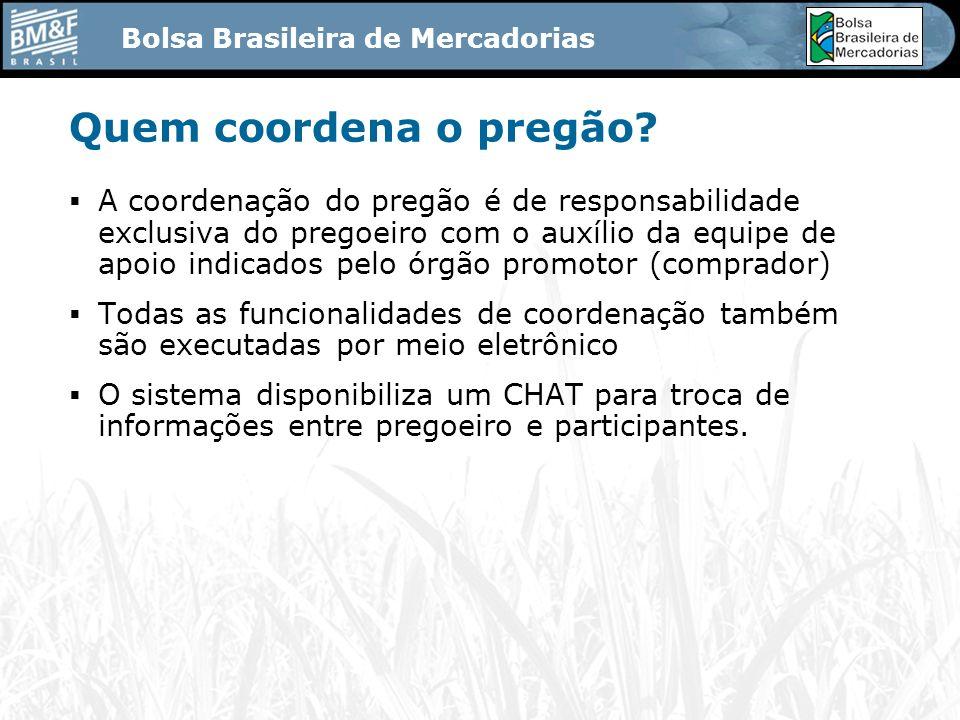 Bolsa Brasileira de Mercadorias Quem coordena o pregão.