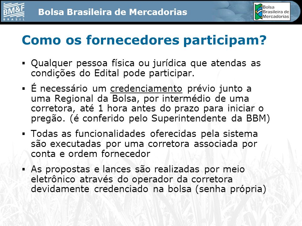 Bolsa Brasileira de Mercadorias Configuração de software Internet explorer 5.0 ou superior Netscape 4.5 ou superior Configuração de 128 bits Java versão 3805 ou superior