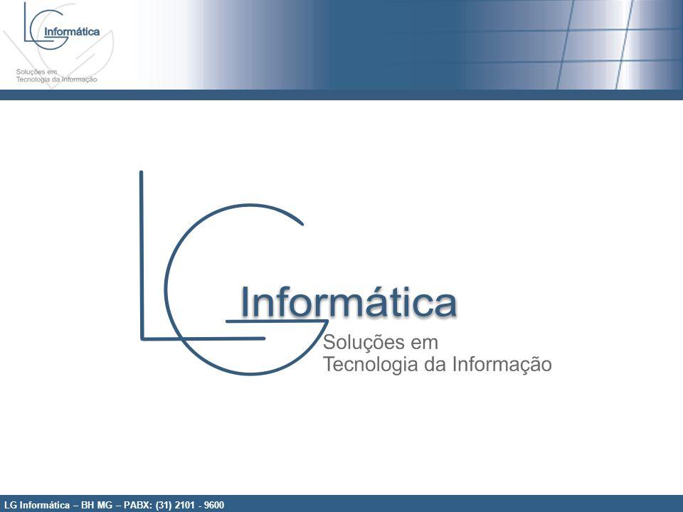 LG Informática – BH MG – PABX: (31) 2101 - 9600