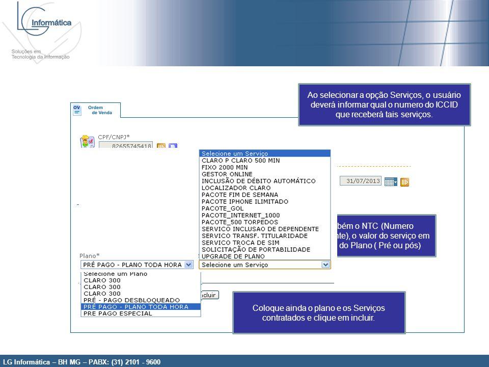 LG Informática – BH MG – PABX: (31) 2101 - 9600 Ao selecionar a opção Serviços, o usuário deverá informar qual o numero do ICCID que receberá tais ser