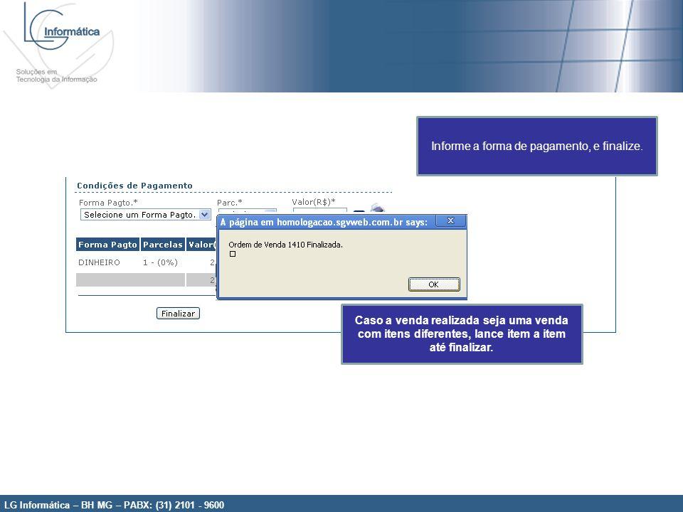 LG Informática – BH MG – PABX: (31) 2101 - 9600 Informe a forma de pagamento, e finalize. Caso a venda realizada seja uma venda com itens diferentes,