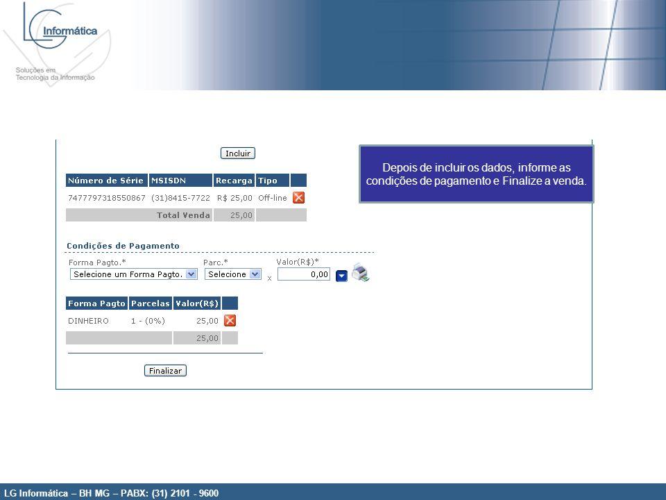 LG Informática – BH MG – PABX: (31) 2101 - 9600 Depois de incluir os dados, informe as condições de pagamento e Finalize a venda.