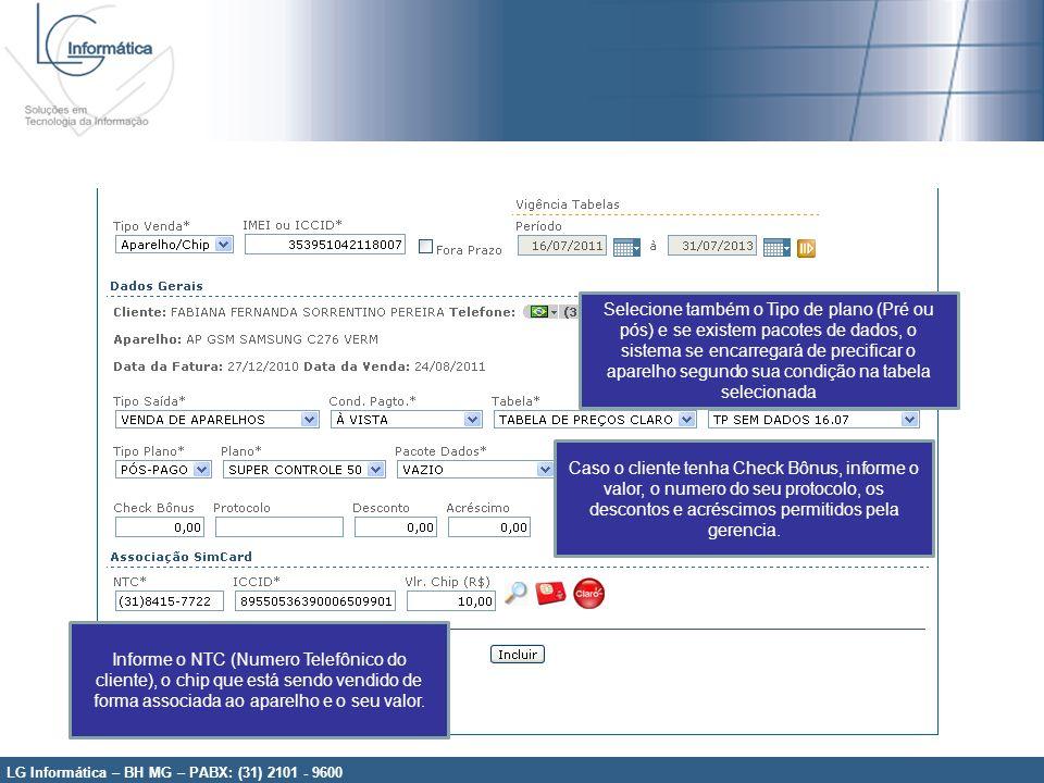 LG Informática – BH MG – PABX: (31) 2101 - 9600 Selecione também o Tipo de plano (Pré ou pós) e se existem pacotes de dados, o sistema se encarregará