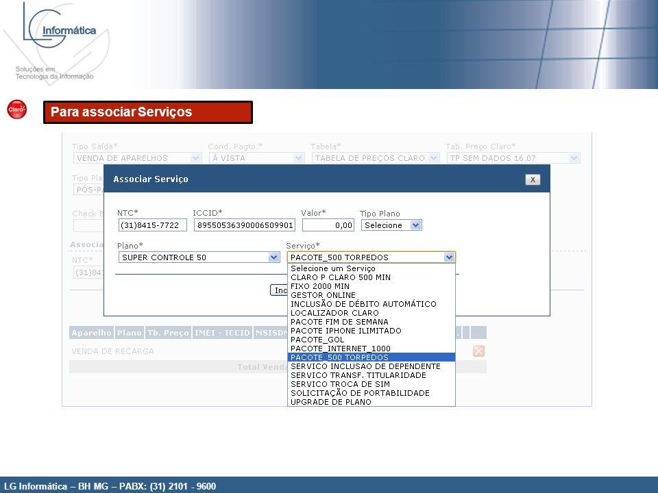 LG Informática – BH MG – PABX: (31) 2101 - 9600 Para associar Serviços