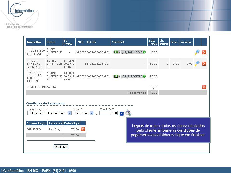 LG Informática – BH MG – PABX: (31) 2101 - 9600 Depois de inserir todos os itens solicitados pelo cliente, informe as condições de pagamento escolhida