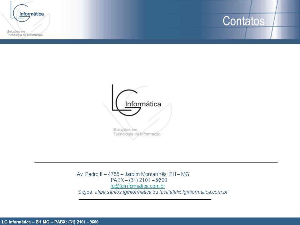 Contatos Av. Pedro II – 4755 – Jardim Montanhês- BH – MG PABX – (31) 2101 – 9600 lg@lginformatica.com.br Skype: filipe.santos.lginformatica ou lucilia