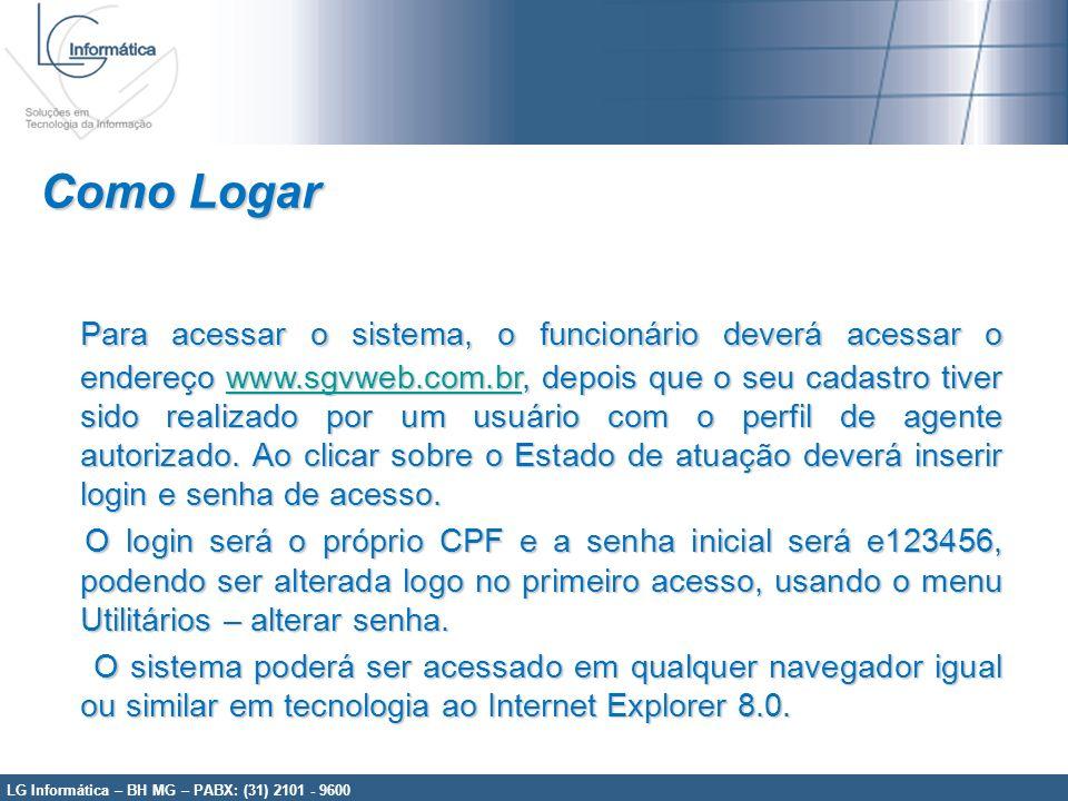 LG Informática – BH MG – PABX: (31) 2101 - 9600 Como Logar Para acessar o sistema, o funcionário deverá acessar o endereço www.sgvweb.com.br, depois q
