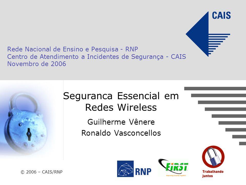 Rede Nacional de Ensino e Pesquisa - RNP Centro de Atendimento a Incidentes de Segurança - CAIS Novembro de 2006 © 2006 – CAIS/RNP Seguranca Essencial