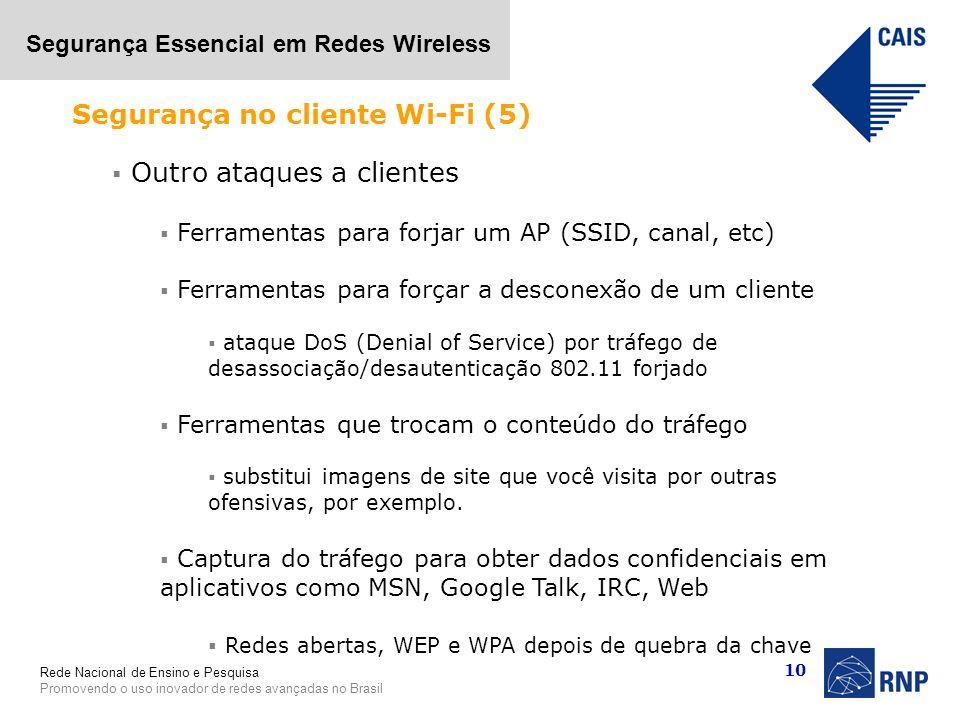 Rede Nacional de Ensino e Pesquisa Promovendo o uso inovador de redes avançadas no Brasil Segurança Essencial em Redes Wireless 10 Outro ataques a cli