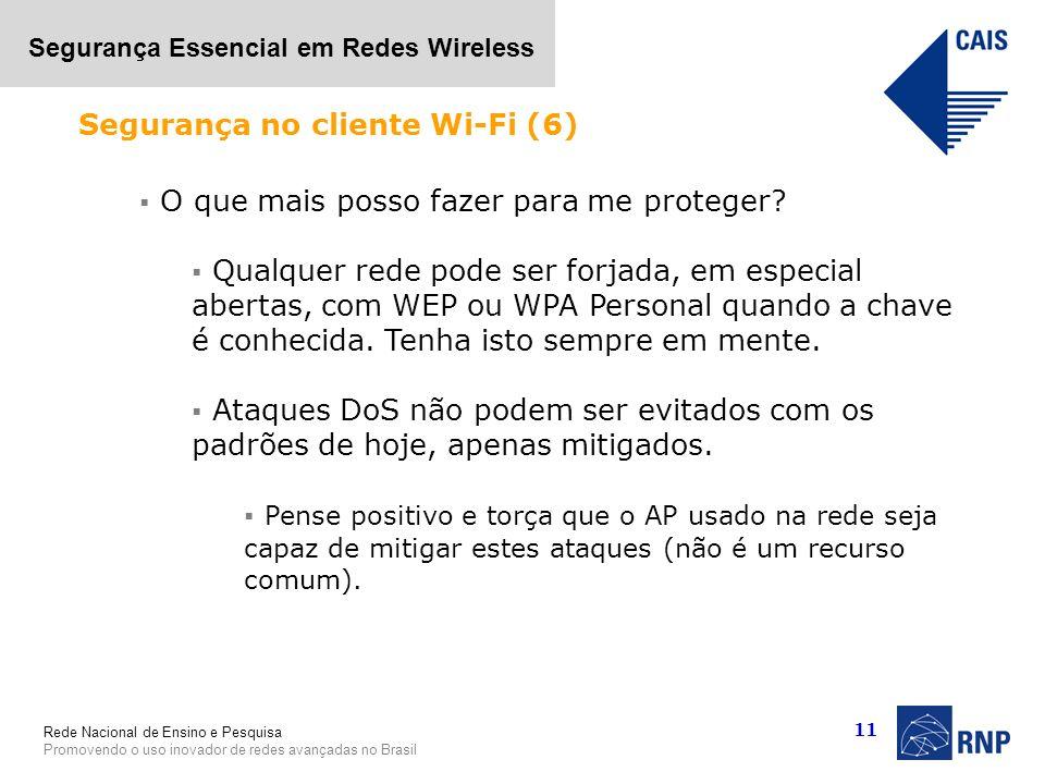 Rede Nacional de Ensino e Pesquisa Promovendo o uso inovador de redes avançadas no Brasil Segurança Essencial em Redes Wireless 11 O que mais posso fa
