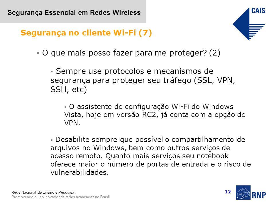 Rede Nacional de Ensino e Pesquisa Promovendo o uso inovador de redes avançadas no Brasil Segurança Essencial em Redes Wireless 12 O que mais posso fa