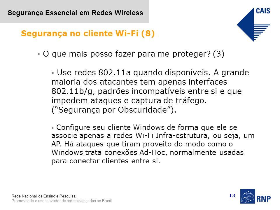 Rede Nacional de Ensino e Pesquisa Promovendo o uso inovador de redes avançadas no Brasil Segurança Essencial em Redes Wireless 13 O que mais posso fa