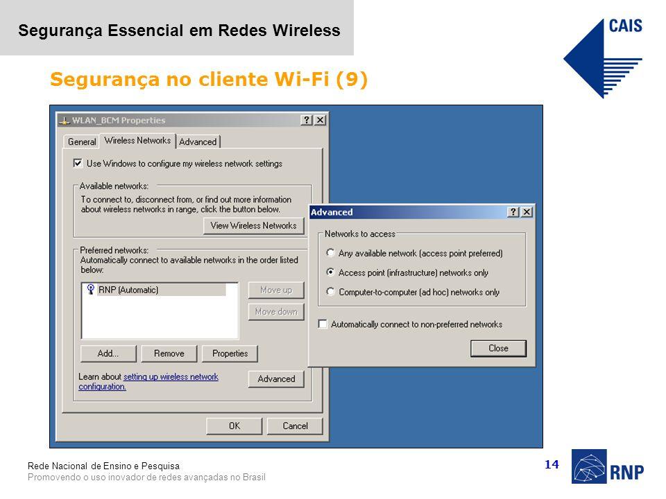 Rede Nacional de Ensino e Pesquisa Promovendo o uso inovador de redes avançadas no Brasil Segurança Essencial em Redes Wireless 14 Segurança no client