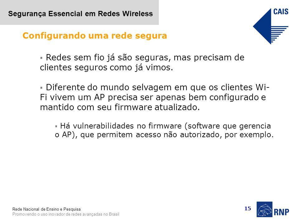 Rede Nacional de Ensino e Pesquisa Promovendo o uso inovador de redes avançadas no Brasil Segurança Essencial em Redes Wireless 15 Redes sem fio já sã