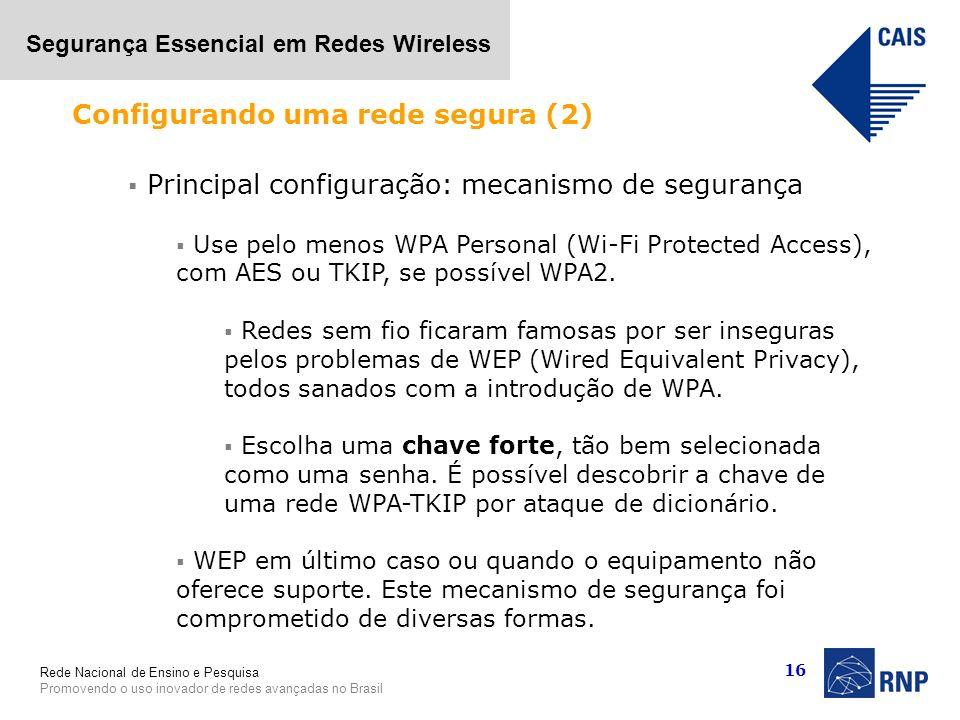 Rede Nacional de Ensino e Pesquisa Promovendo o uso inovador de redes avançadas no Brasil Segurança Essencial em Redes Wireless 16 Principal configura