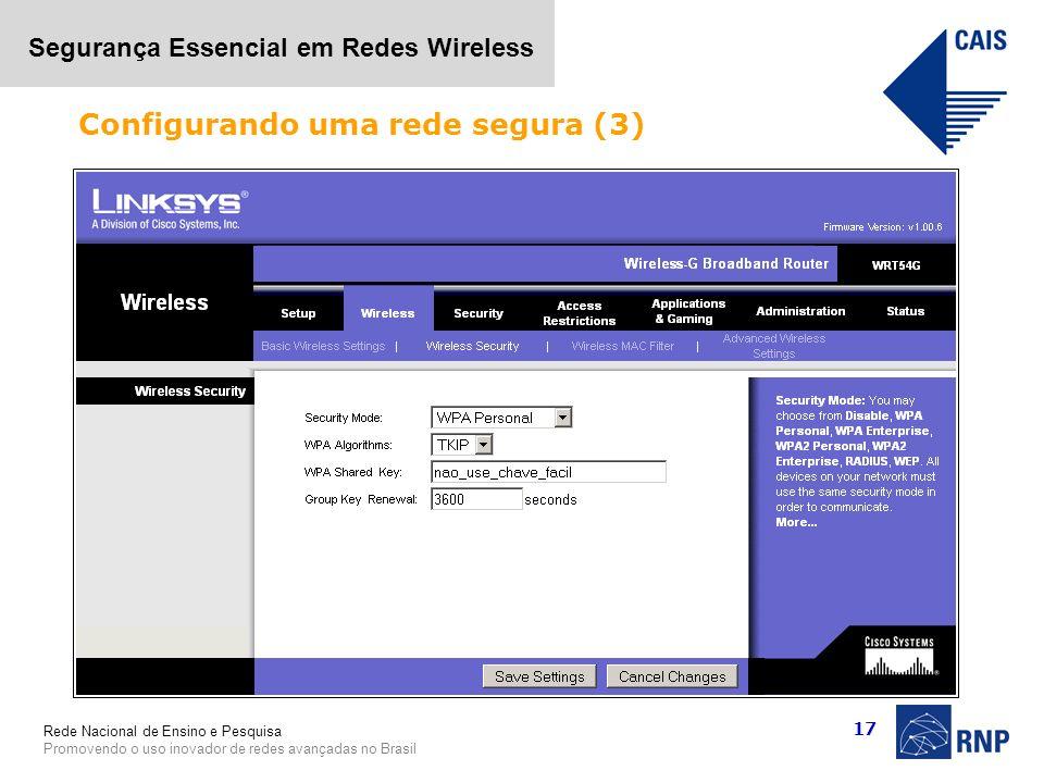 Rede Nacional de Ensino e Pesquisa Promovendo o uso inovador de redes avançadas no Brasil Segurança Essencial em Redes Wireless 17 Configurando uma re