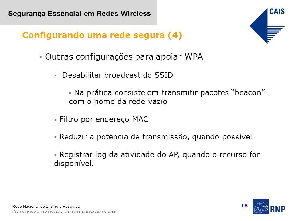 Rede Nacional de Ensino e Pesquisa Promovendo o uso inovador de redes avançadas no Brasil Segurança Essencial em Redes Wireless 18 Outras configuraçõe