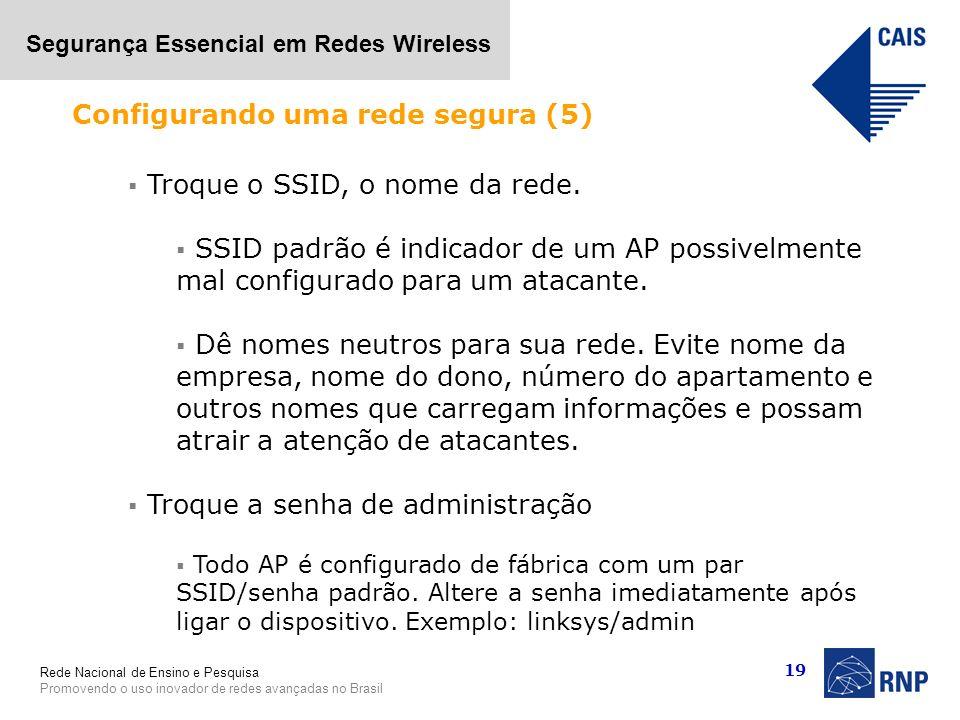 Rede Nacional de Ensino e Pesquisa Promovendo o uso inovador de redes avançadas no Brasil Segurança Essencial em Redes Wireless 19 Troque o SSID, o no