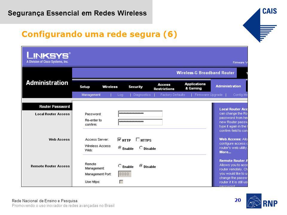 Rede Nacional de Ensino e Pesquisa Promovendo o uso inovador de redes avançadas no Brasil Segurança Essencial em Redes Wireless 20 Configurando uma re