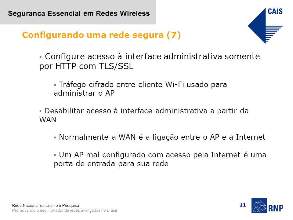 Rede Nacional de Ensino e Pesquisa Promovendo o uso inovador de redes avançadas no Brasil Segurança Essencial em Redes Wireless 21 Configure acesso à