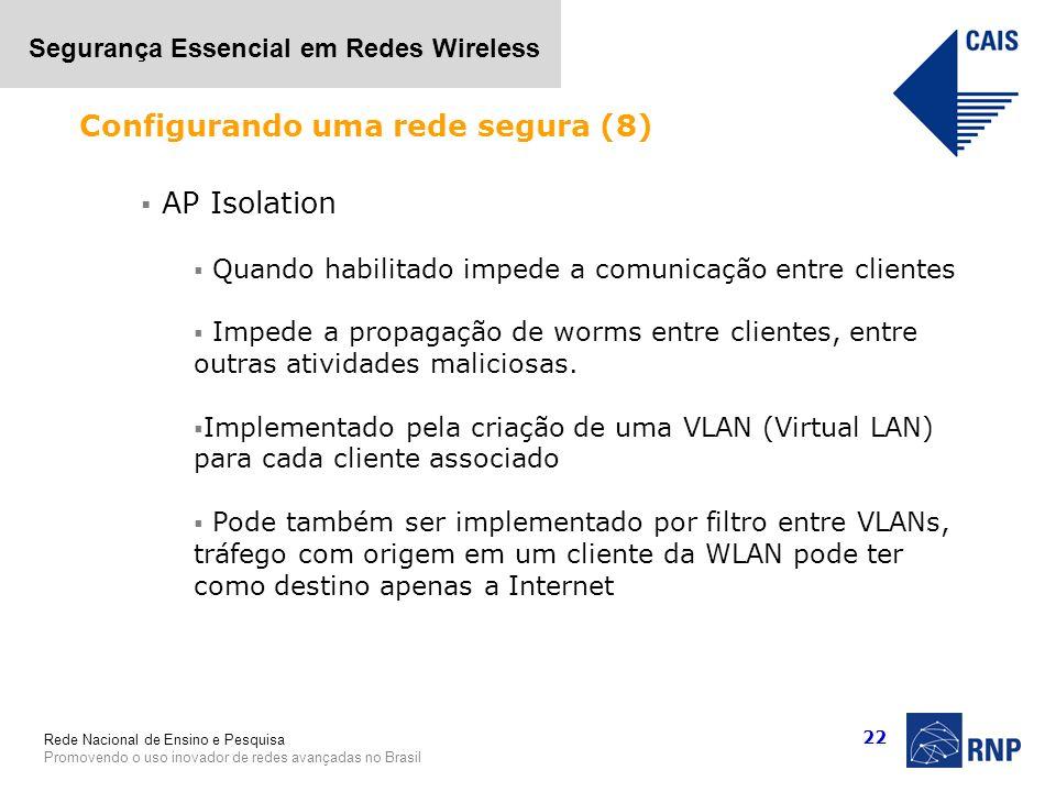 Rede Nacional de Ensino e Pesquisa Promovendo o uso inovador de redes avançadas no Brasil Segurança Essencial em Redes Wireless 22 AP Isolation Quando