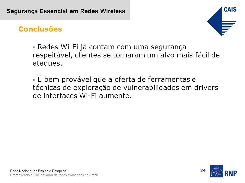 Rede Nacional de Ensino e Pesquisa Promovendo o uso inovador de redes avançadas no Brasil Segurança Essencial em Redes Wireless 24 Redes Wi-Fi já cont