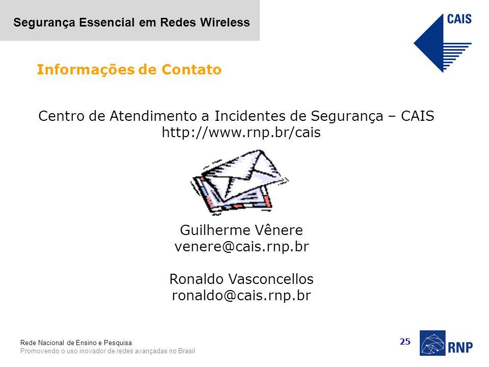 Rede Nacional de Ensino e Pesquisa Promovendo o uso inovador de redes avançadas no Brasil Segurança Essencial em Redes Wireless 25 Informações de Cont