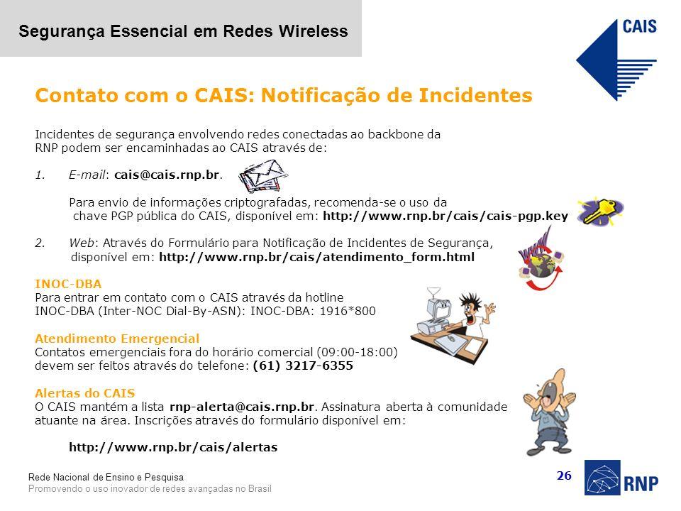 Rede Nacional de Ensino e Pesquisa Promovendo o uso inovador de redes avançadas no Brasil Segurança Essencial em Redes Wireless 26 Incidentes de segur