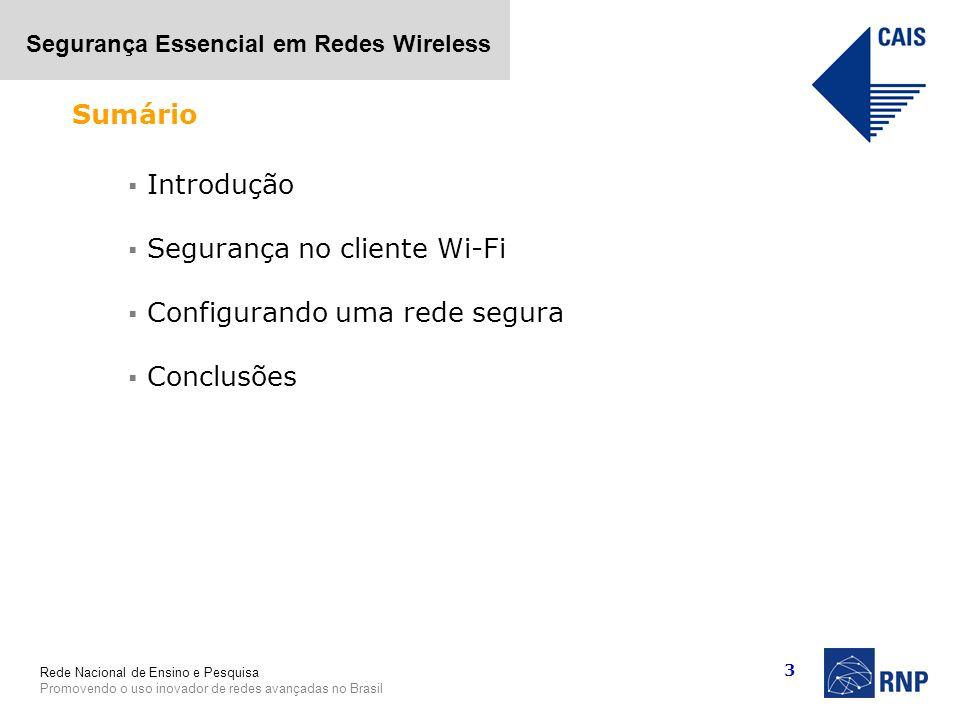 Rede Nacional de Ensino e Pesquisa Promovendo o uso inovador de redes avançadas no Brasil Segurança Essencial em Redes Wireless 3 Introdução Segurança