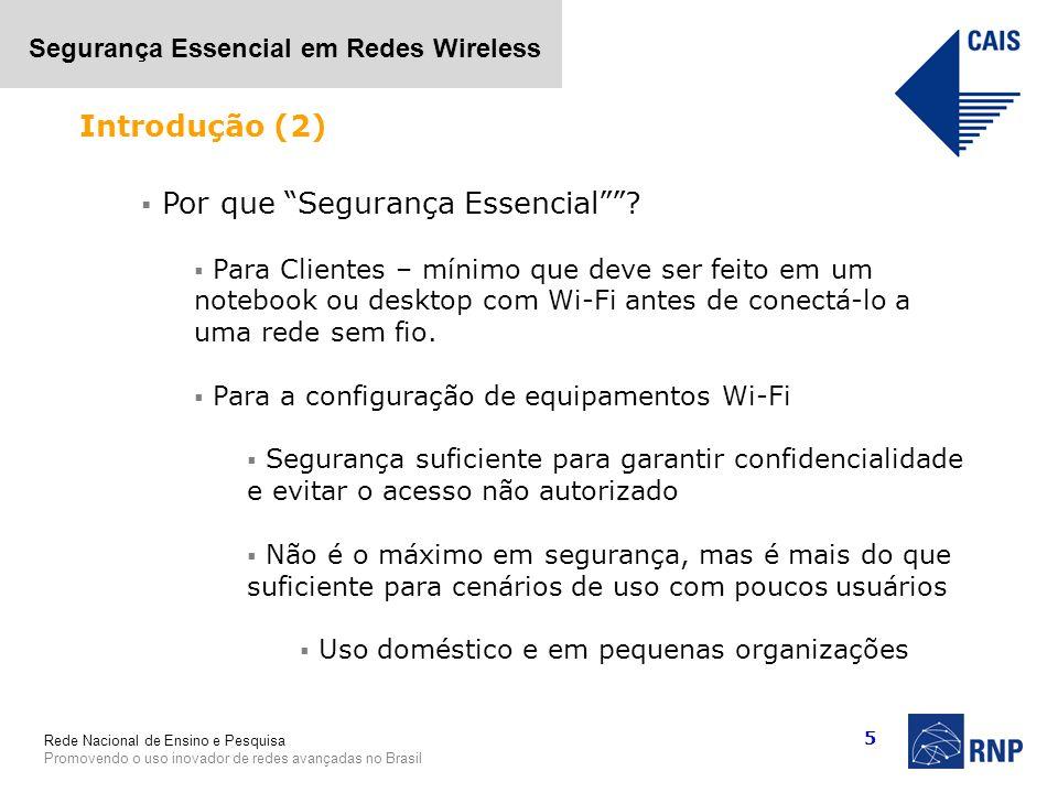 Rede Nacional de Ensino e Pesquisa Promovendo o uso inovador de redes avançadas no Brasil Segurança Essencial em Redes Wireless 5 Por que Segurança Es