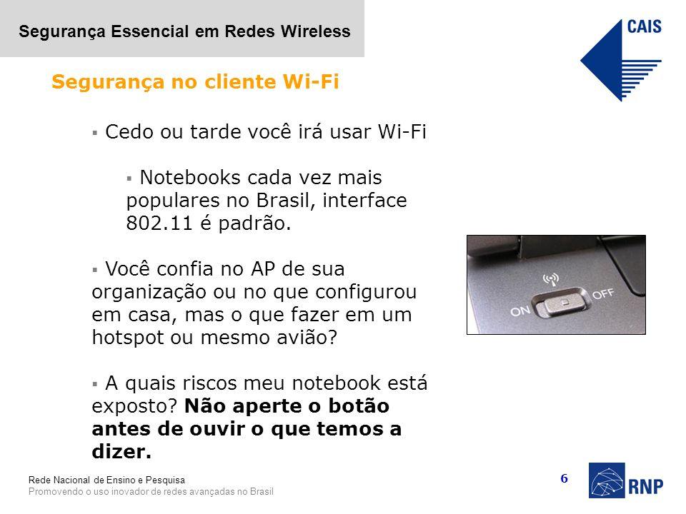 Rede Nacional de Ensino e Pesquisa Promovendo o uso inovador de redes avançadas no Brasil Segurança Essencial em Redes Wireless 6 Cedo ou tarde você i