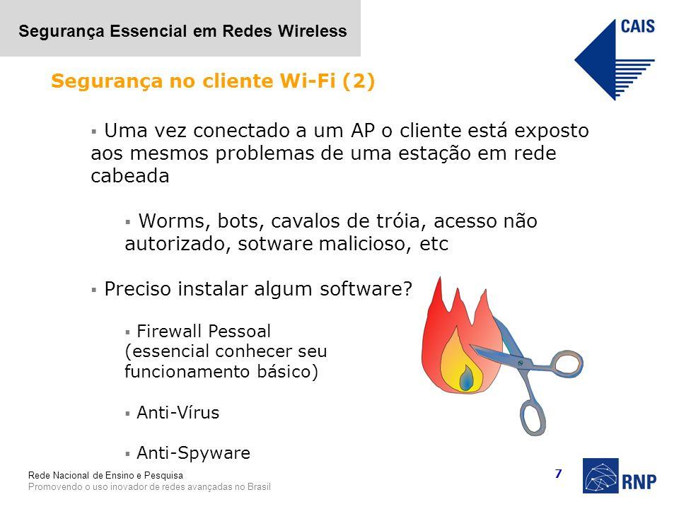 Rede Nacional de Ensino e Pesquisa Promovendo o uso inovador de redes avançadas no Brasil Segurança Essencial em Redes Wireless 7 Uma vez conectado a