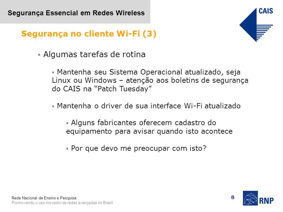 Rede Nacional de Ensino e Pesquisa Promovendo o uso inovador de redes avançadas no Brasil Segurança Essencial em Redes Wireless 8 Algumas tarefas de r