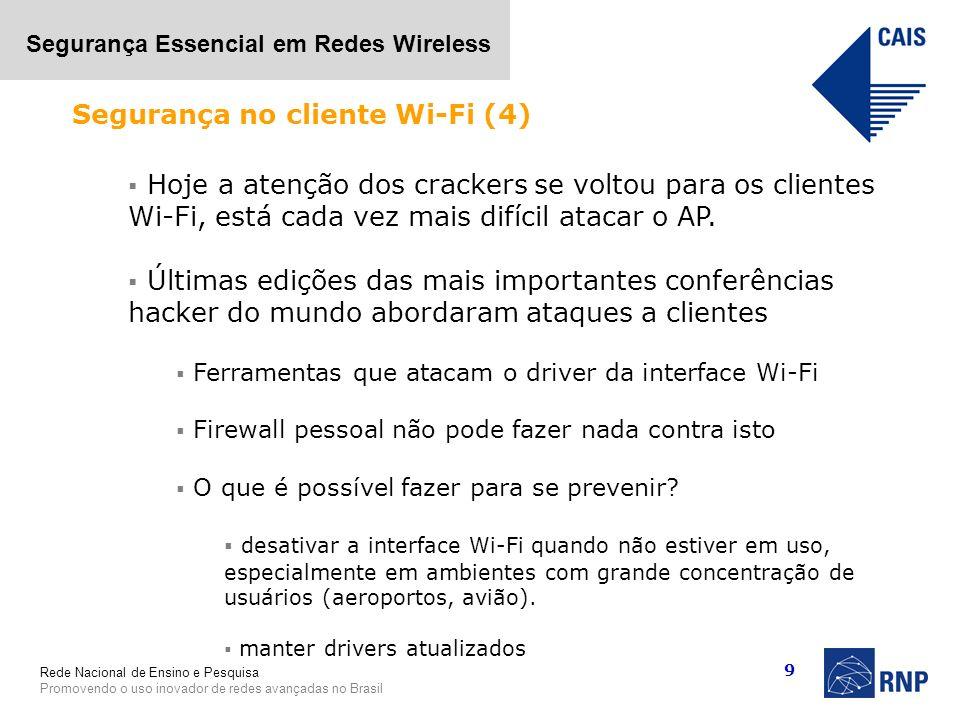 Rede Nacional de Ensino e Pesquisa Promovendo o uso inovador de redes avançadas no Brasil Segurança Essencial em Redes Wireless 9 Hoje a atenção dos c