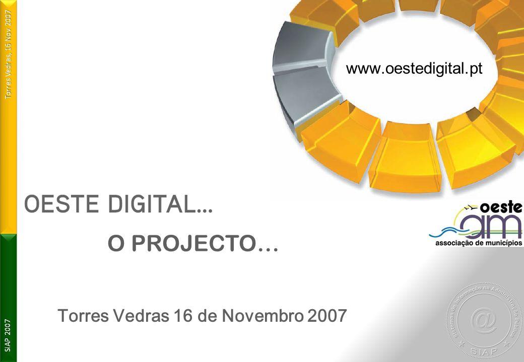 Torres Vedras, 16 Nov 2007 SIAP 2007 www. oestedigital. pt Torres Vedras 16 de Novembro 2007 O PROJECTO…