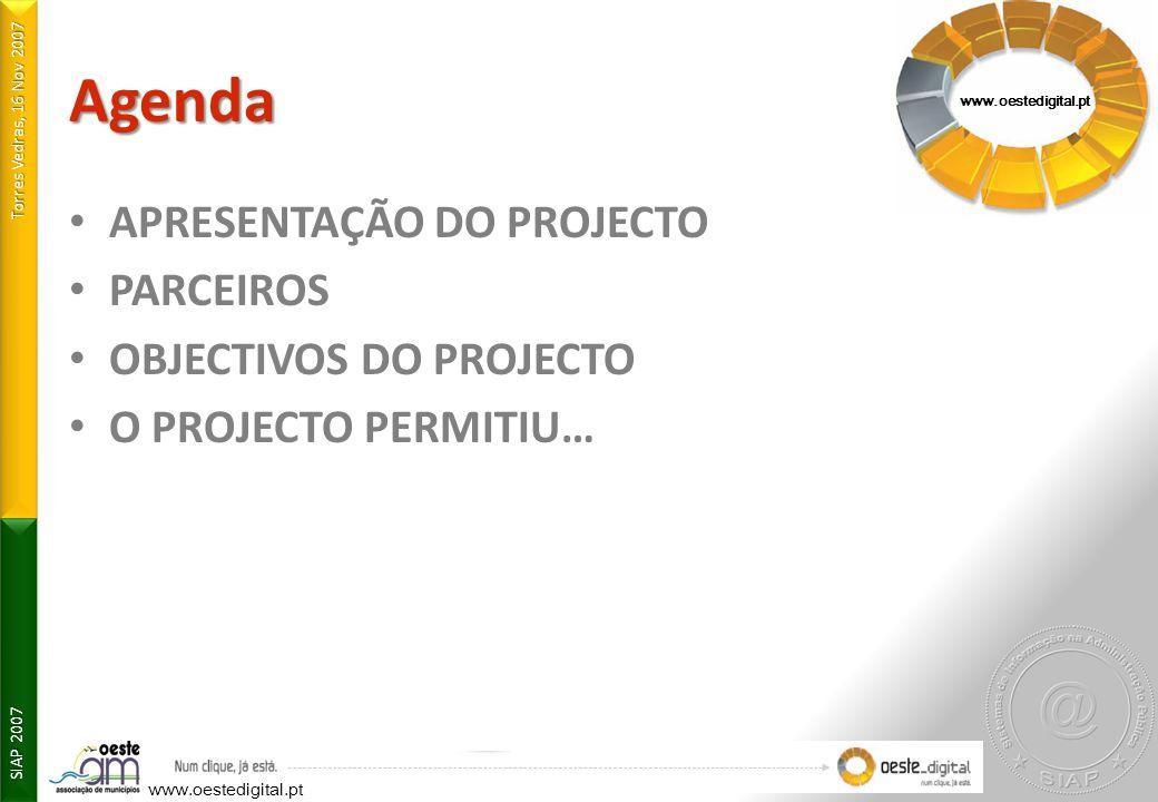 Torres Vedras, 16 Nov 2007 SIAP 2007 Agenda APRESENTAÇÃO DO PROJECTO PARCEIROS OBJECTIVOS DO PROJECTO O PROJECTO PERMITIU… www.oestedigital.pt