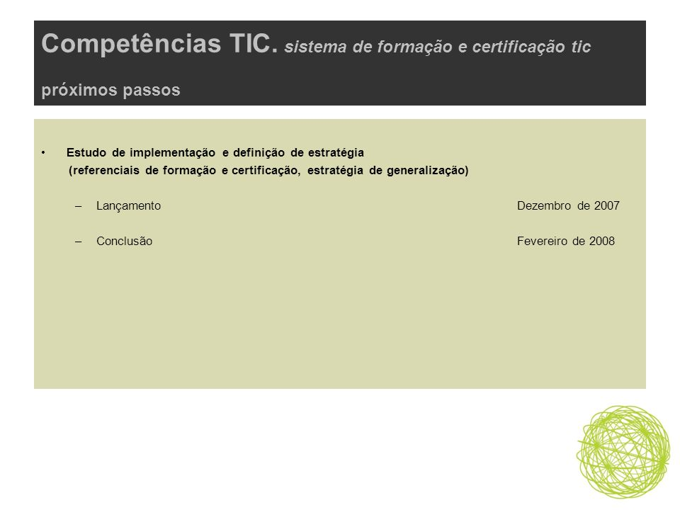 Competências TIC. sistema de formação e certificação tic próximos passos Estudo de implementação e definição de estratégia (referenciais de formação e