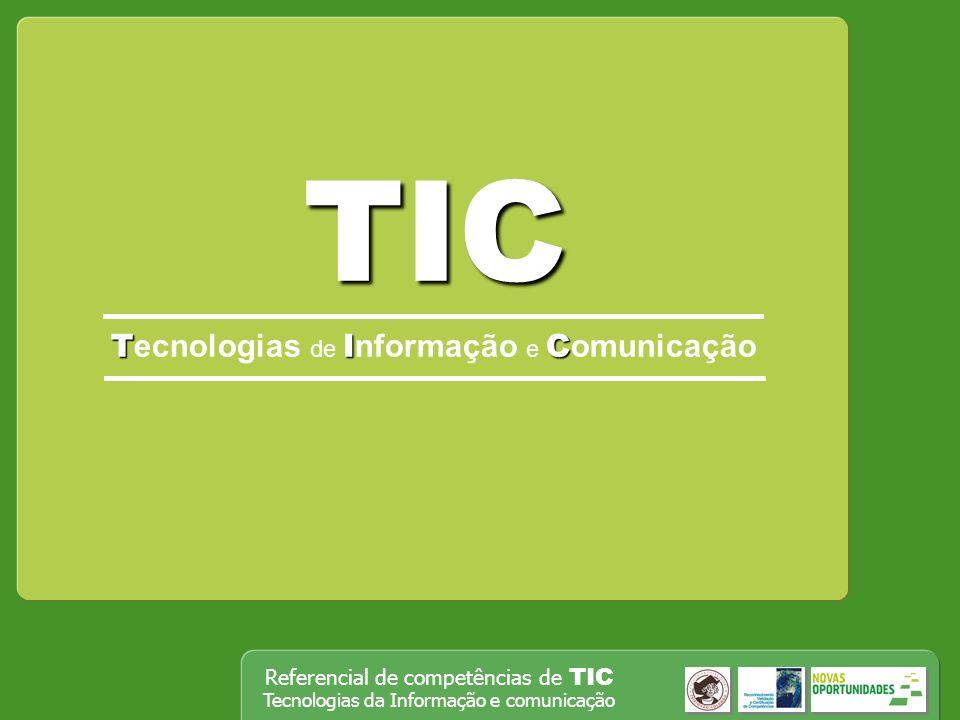 Referencial de competências de TIC Tecnologias da Informação e comunicação TIC TIC T ecnologias de I nformação e C omunicação