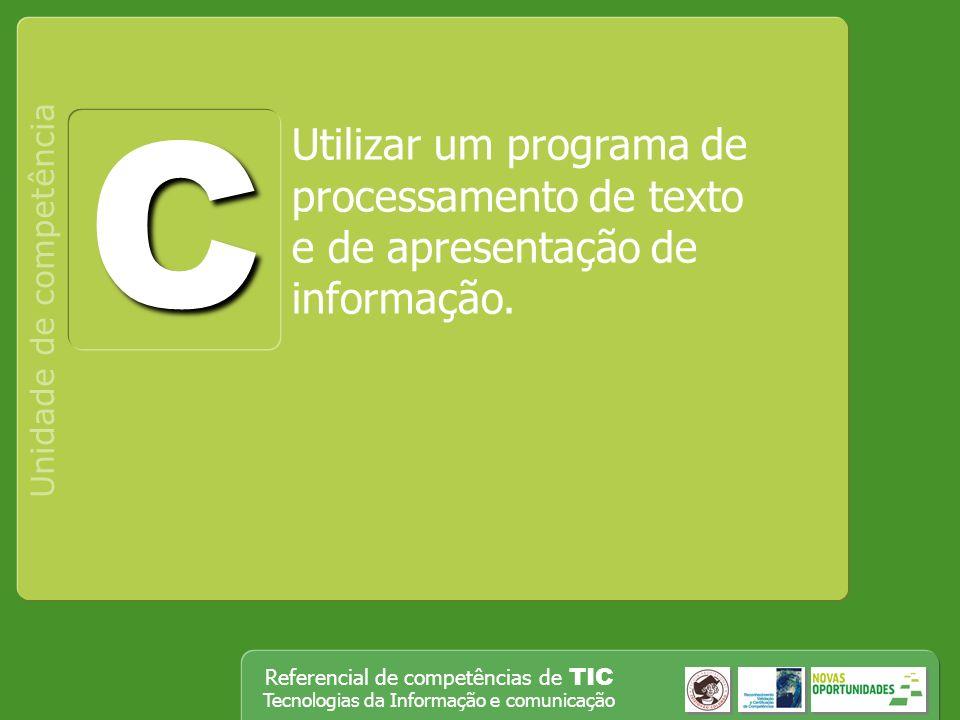 Referencial de competências de TIC Tecnologias da Informação e comunicação Utilizar um programa de processamento de texto e de apresentação de informação.