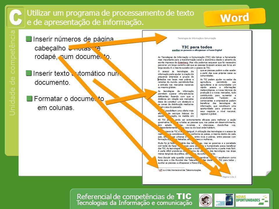 Operar, em segurança, equipamento tecnológico, designadamente o computador Unidade de competência Referencial de competências de TIC Tecnologias da Informação e comunicação Inserir números de página, cabeçalho e notas de rodapé, num documento.
