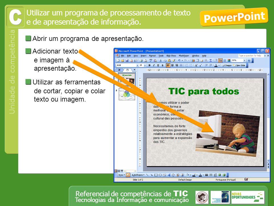 Operar, em segurança, equipamento tecnológico, designadamente o computador Unidade de competência Referencial de competências de TIC Tecnologias da Informação e comunicação Abrir um programa de apresentação.